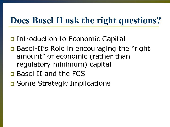 Does Basel II ask the right questions? Introduction to Economic Capital p Basel-II's Role