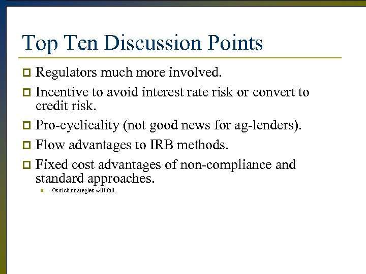 Top Ten Discussion Points Regulators much more involved. p Incentive to avoid interest rate