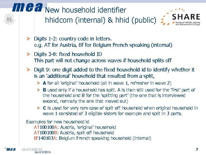 New household identifier hhidcom (internal) & hhid (public) Ø Digits 1 -2: country code