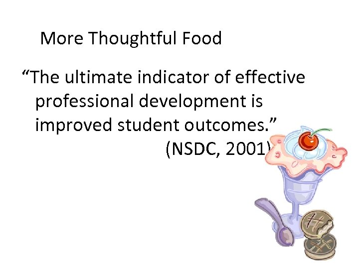 """More Thoughtful Food """"The ultimate indicator of effective professional development is improved student outcomes."""