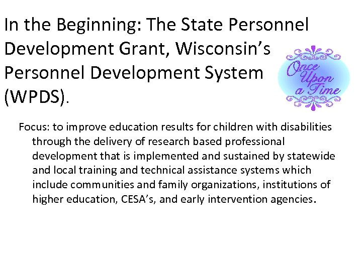 In the Beginning: The State Personnel Development Grant, Wisconsin's Personnel Development System (WPDS). Focus: