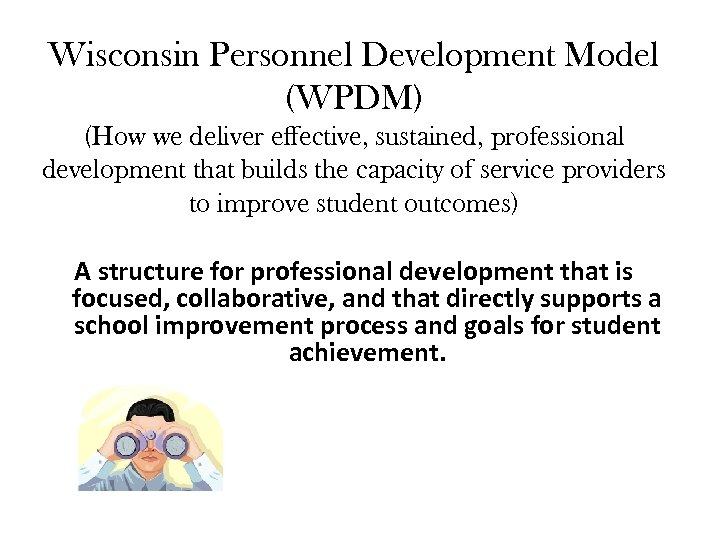 Wisconsin Personnel Development Model (WPDM) (How we deliver effective, sustained, professional development that builds