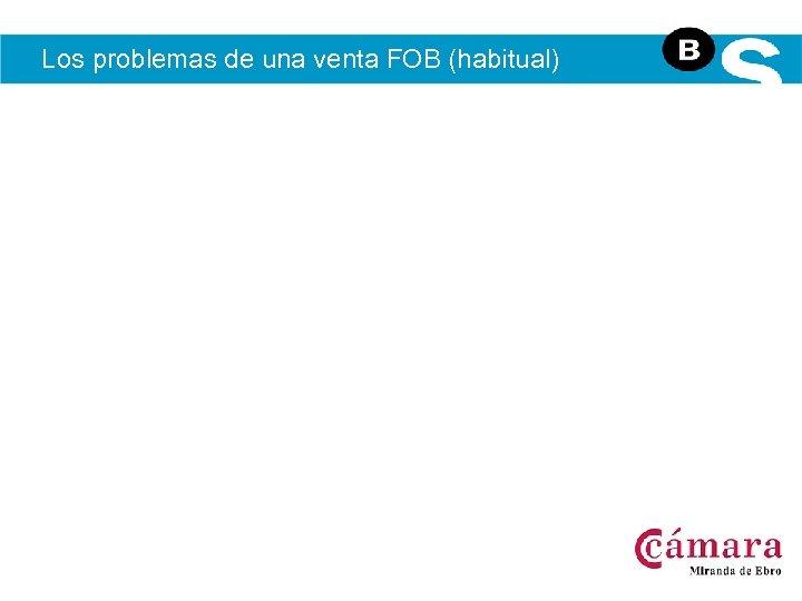 Los problemas de una venta FOB (habitual)