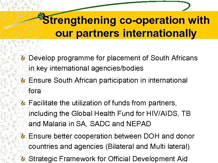 Strengthening co-operation with our partners internationally Develop programme for placement of South Africans in