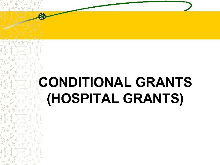CONDITIONAL GRANTS (HOSPITAL GRANTS)