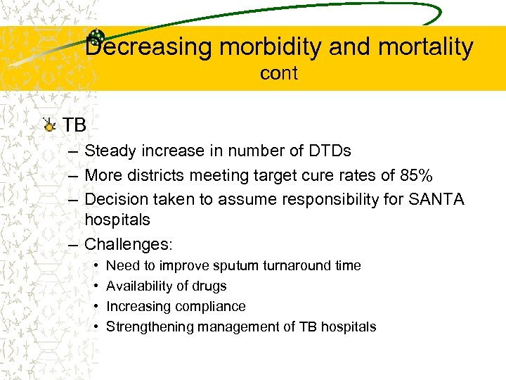 Decreasing morbidity and mortality cont TB – Steady increase in number of DTDs –
