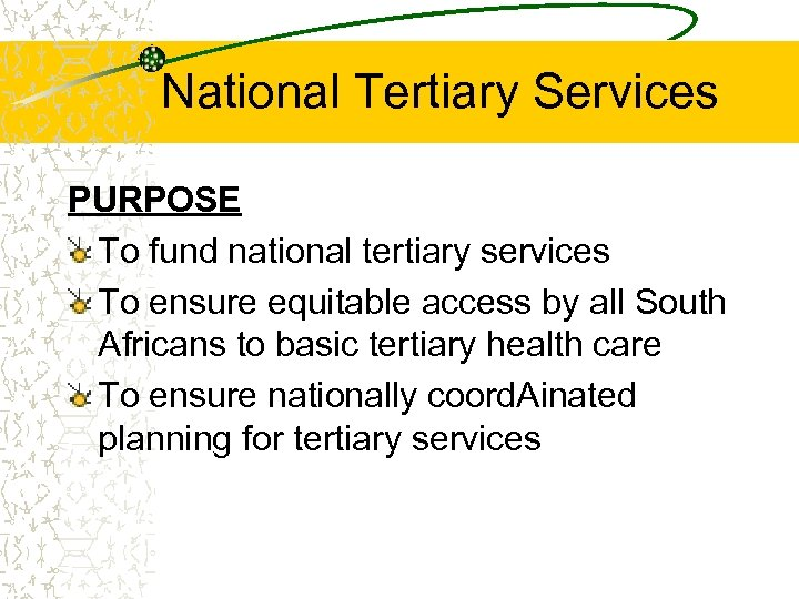 National Tertiary Services PURPOSE To fund national tertiary services To ensure equitable access by