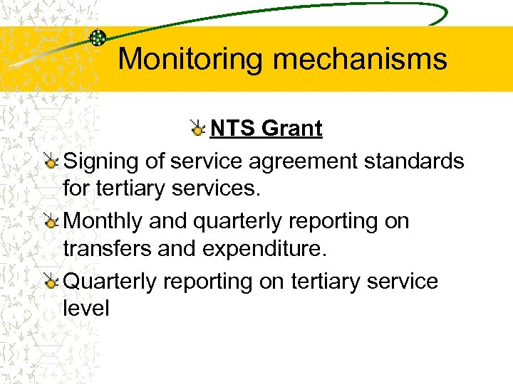 Monitoring mechanisms NTS Grant Signing of service agreement standards for tertiary services. Monthly and