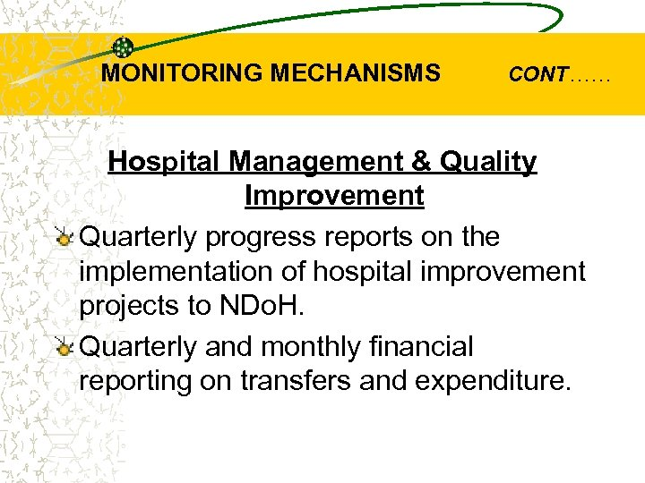 MONITORING MECHANISMS CONT…… Hospital Management & Quality Improvement Quarterly progress reports on the implementation