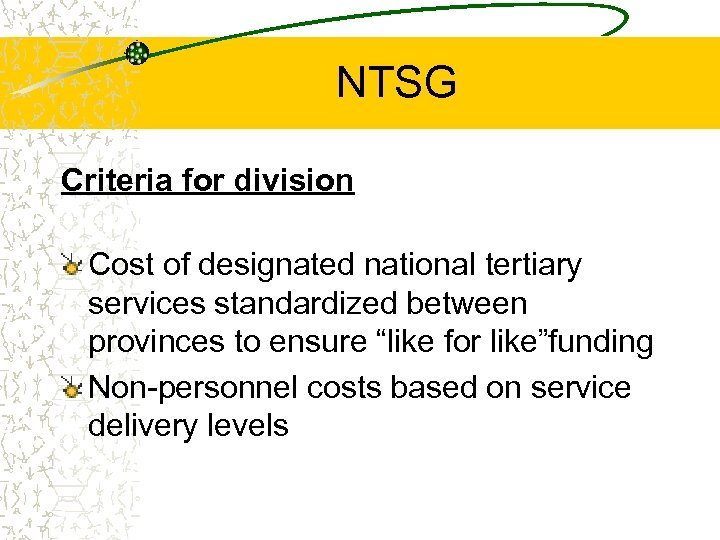 NTSG Criteria for division Cost of designated national tertiary services standardized between provinces to