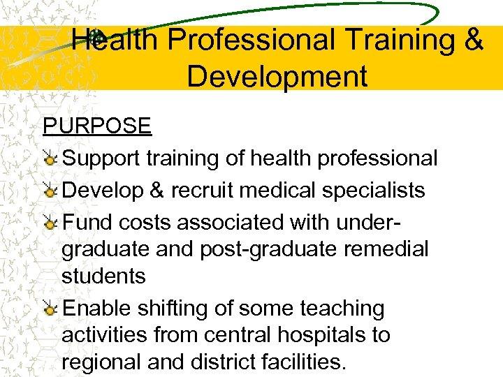Health Professional Training & Development PURPOSE Support training of health professional Develop & recruit