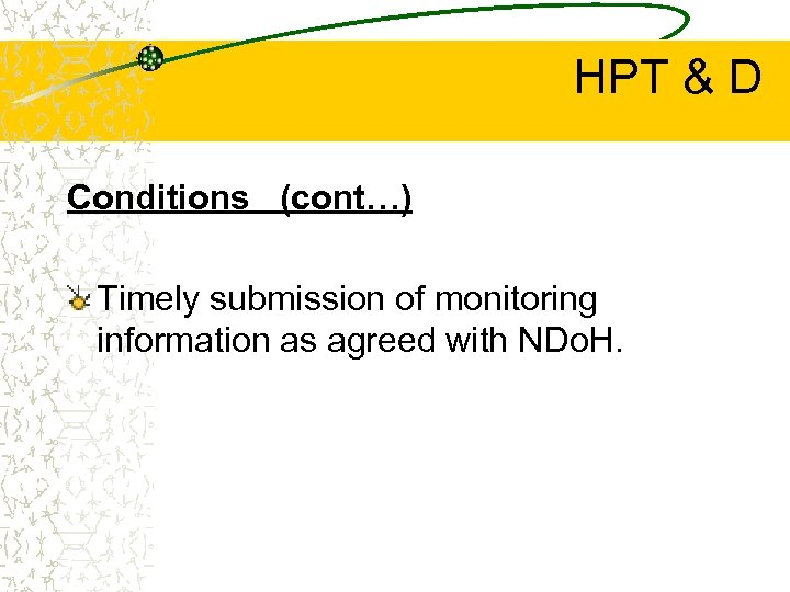 HPT & D Conditions (cont…) Timely submission of monitoring information as agreed with NDo.