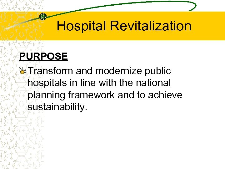 Hospital Revitalization PURPOSE Transform and modernize public hospitals in line with the national planning