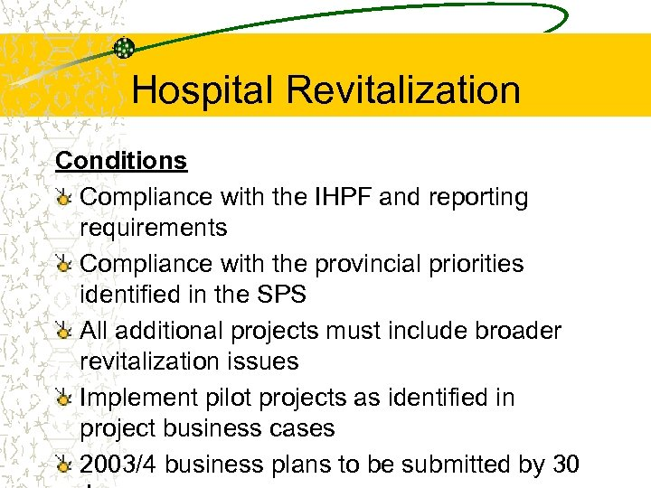 Hospital Revitalization Conditions Compliance with the IHPF and reporting requirements Compliance with the provincial