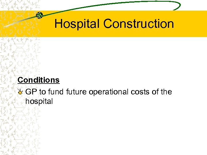 Hospital Construction Conditions GP to fund future operational costs of the hospital