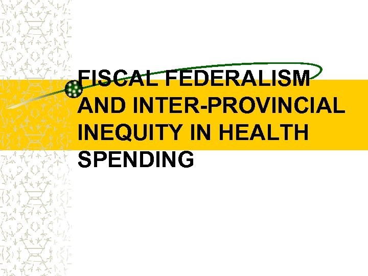 FISCAL FEDERALISM AND INTER-PROVINCIAL INEQUITY IN HEALTH SPENDING