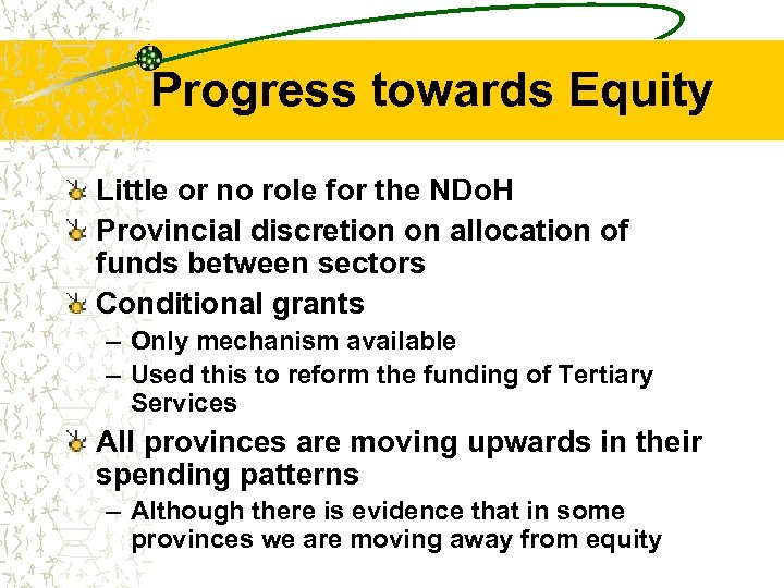 Progress towards Equity Little or no role for the NDo. H Provincial discretion on