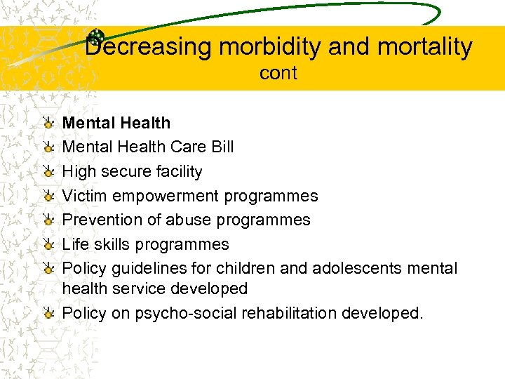 Decreasing morbidity and mortality cont Mental Health Care Bill High secure facility Victim empowerment