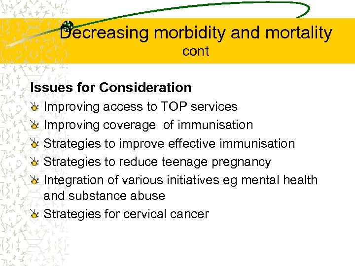 Decreasing morbidity and mortality cont Issues for Consideration Improving access to TOP services Improving
