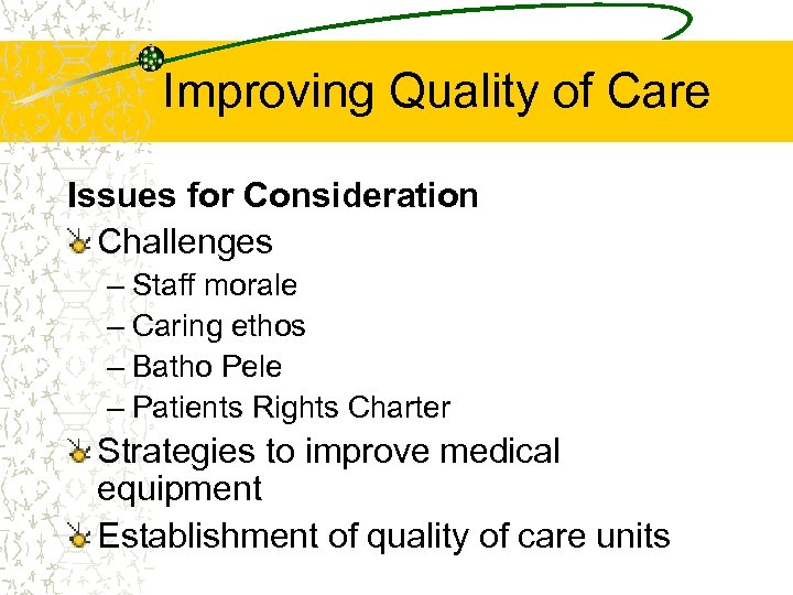 Improving Quality of Care Issues for Consideration Challenges – Staff morale – Caring ethos