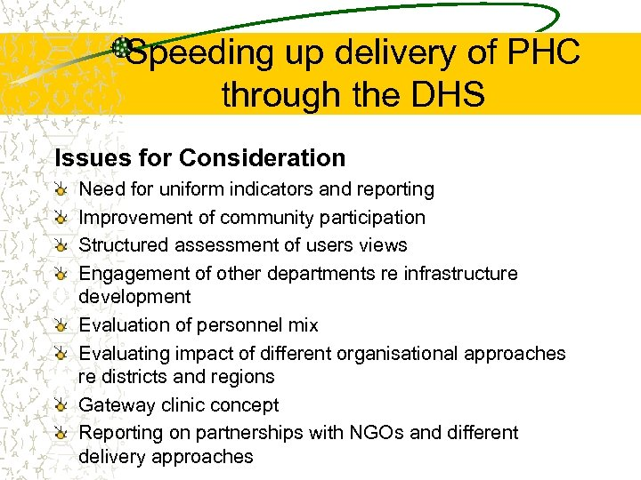 Speeding up delivery of PHC through the DHS Issues for Consideration Need for uniform