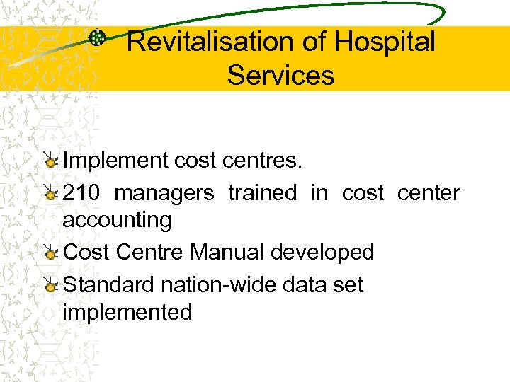 Revitalisation of Hospital Services Implement cost centres. 210 managers trained in cost center accounting