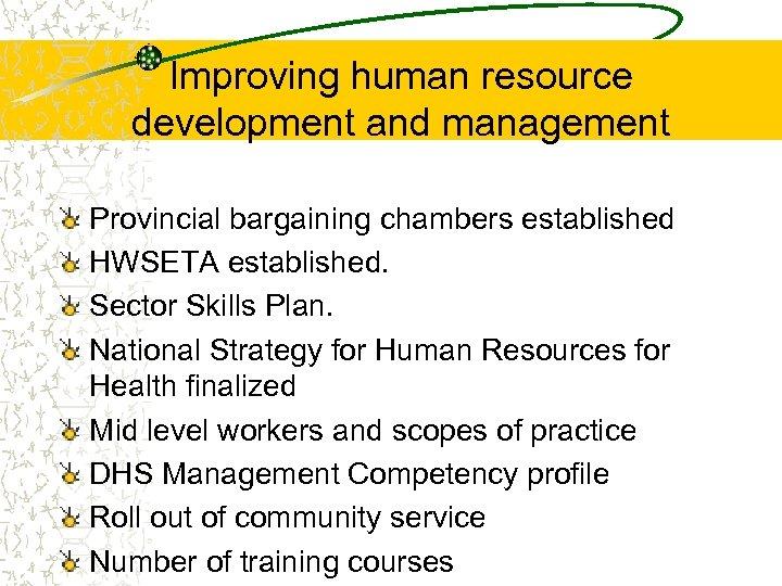 Improving human resource development and management Provincial bargaining chambers established HWSETA established. Sector Skills