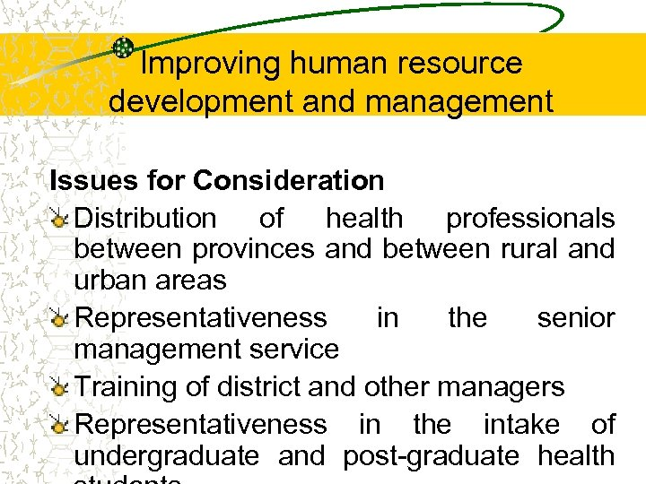 Improving human resource development and management Issues for Consideration Distribution of health professionals between