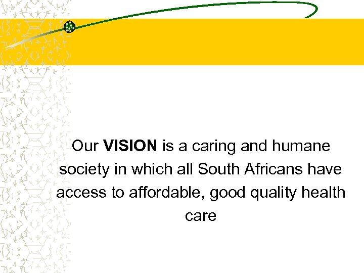 Our VISION is a caring and humane society in which all South Africans have