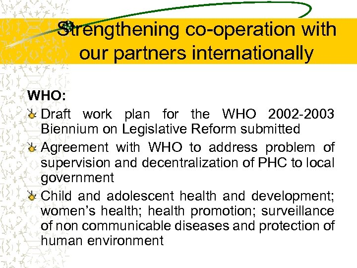 Strengthening co-operation with our partners internationally WHO: Draft work plan for the WHO 2002