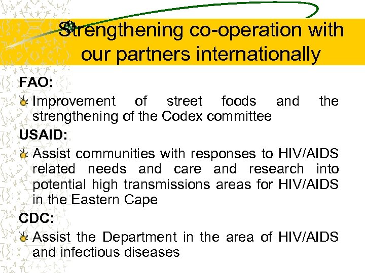 Strengthening co-operation with our partners internationally FAO: Improvement of street foods and the strengthening