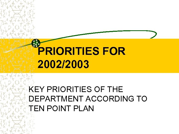 PRIORITIES FOR 2002/2003 KEY PRIORITIES OF THE DEPARTMENT ACCORDING TO TEN POINT PLAN