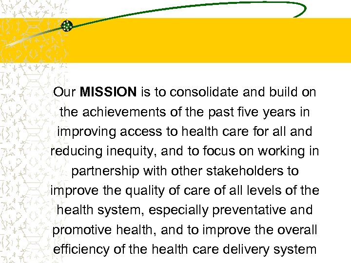 Our MISSION is to consolidate and build on the achievements of the past five