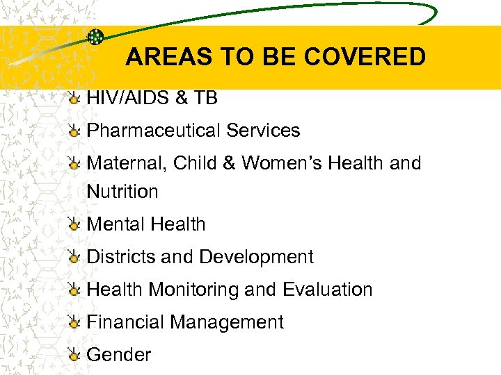 AREAS TO BE COVERED HIV/AIDS & TB Pharmaceutical Services Maternal, Child & Women's Health