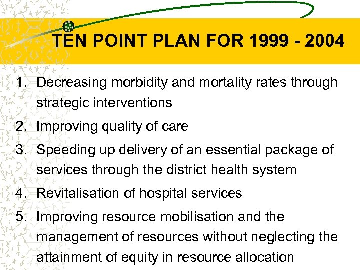 TEN POINT PLAN FOR 1999 - 2004 1. Decreasing morbidity and mortality rates through
