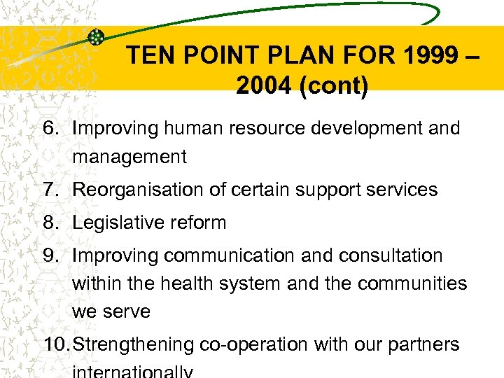 TEN POINT PLAN FOR 1999 – 2004 (cont) 6. Improving human resource development and