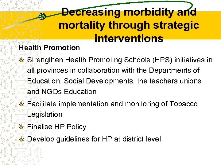 Decreasing morbidity and mortality through strategic interventions Health Promotion Strengthen Health Promoting Schools (HPS)