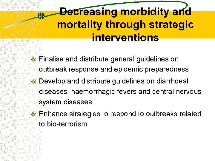 Decreasing morbidity and mortality through strategic interventions Finalise and distribute general guidelines on outbreak