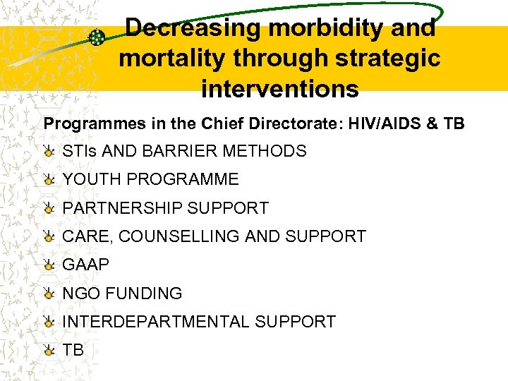 Decreasing morbidity and mortality through strategic interventions Programmes in the Chief Directorate: HIV/AIDS &