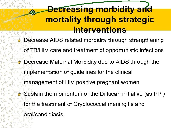 Decreasing morbidity and mortality through strategic interventions Decrease AIDS related morbidity through strengthening of