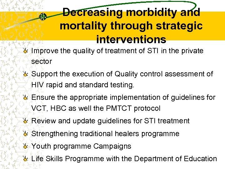 Decreasing morbidity and mortality through strategic interventions Improve the quality of treatment of STI