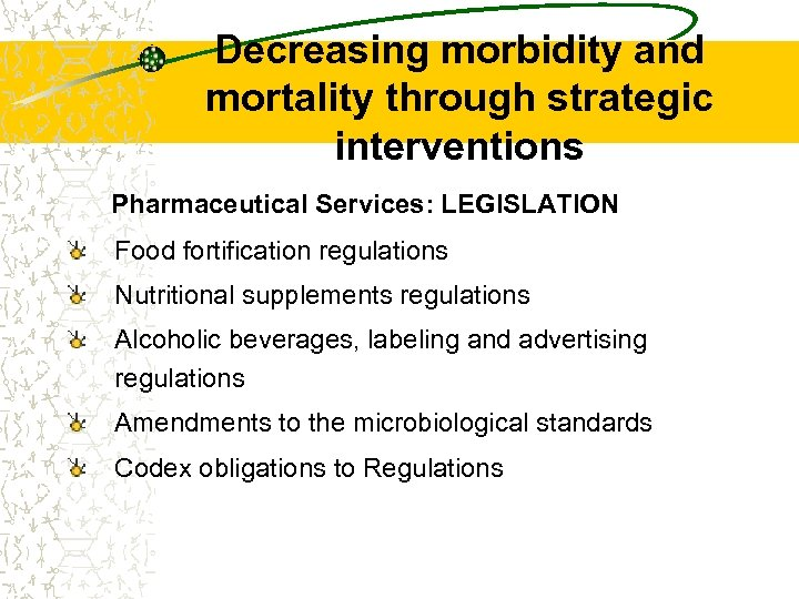 Decreasing morbidity and mortality through strategic interventions Pharmaceutical Services: LEGISLATION Food fortification regulations Nutritional