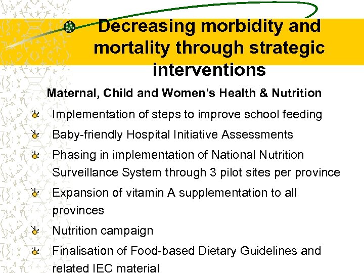 Decreasing morbidity and mortality through strategic interventions Maternal, Child and Women's Health & Nutrition