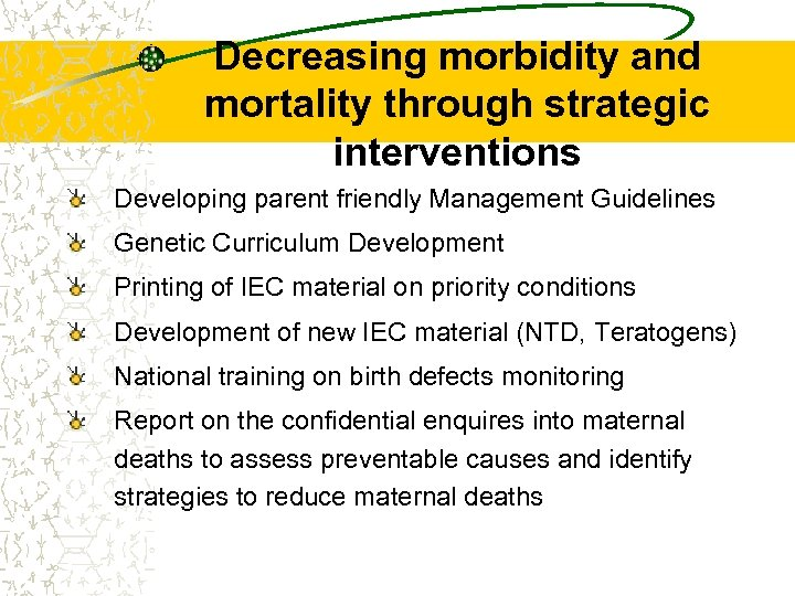 Decreasing morbidity and mortality through strategic interventions Developing parent friendly Management Guidelines Genetic Curriculum