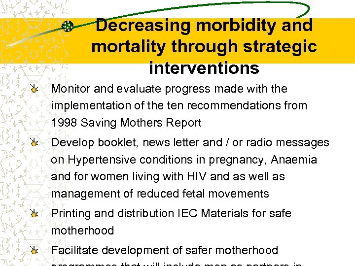 Decreasing morbidity and mortality through strategic interventions Monitor and evaluate progress made with the