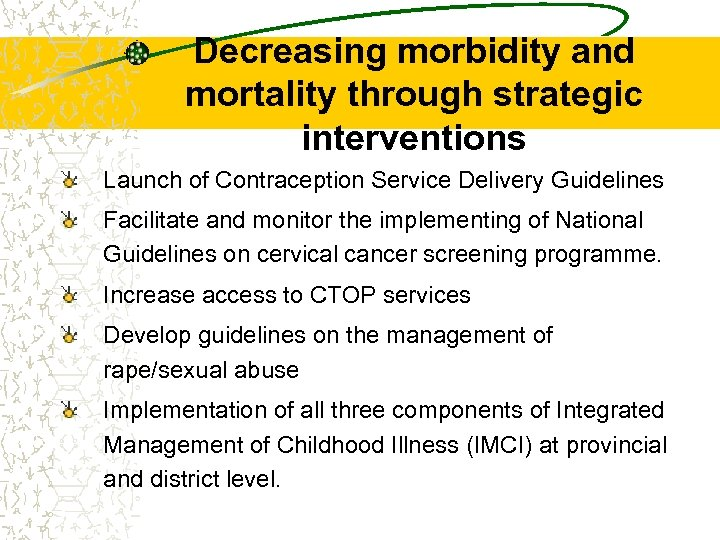 Decreasing morbidity and mortality through strategic interventions Launch of Contraception Service Delivery Guidelines Facilitate