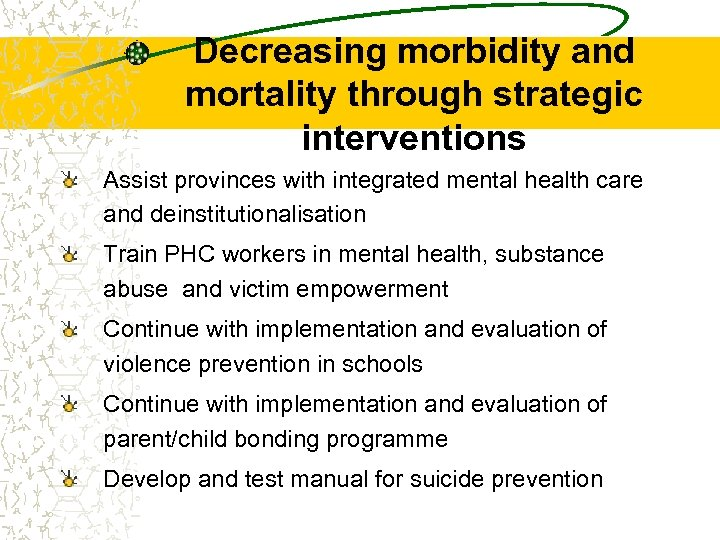 Decreasing morbidity and mortality through strategic interventions Assist provinces with integrated mental health care