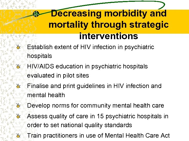 Decreasing morbidity and mortality through strategic interventions Establish extent of HIV infection in psychiatric
