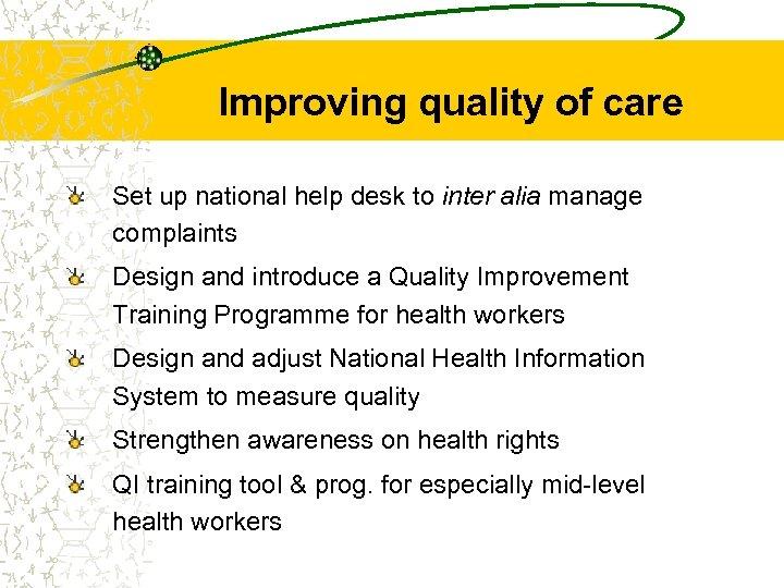 Improving quality of care Set up national help desk to inter alia manage complaints