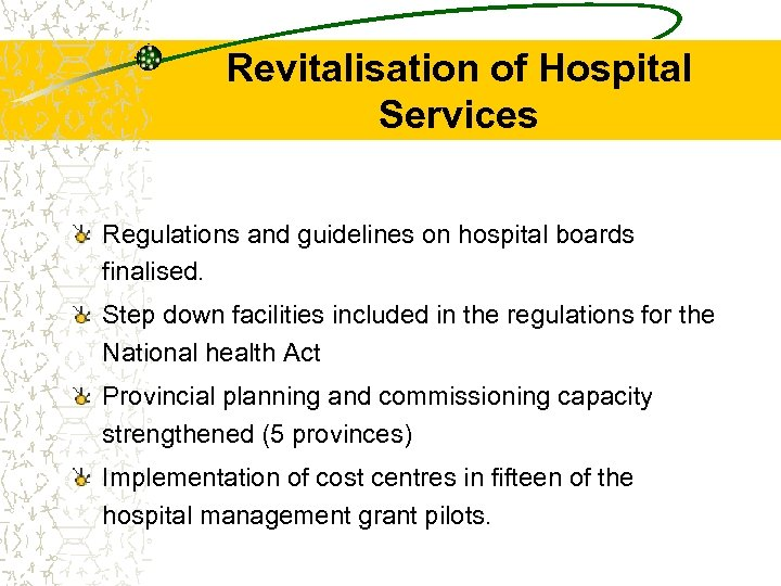 Revitalisation of Hospital Services Regulations and guidelines on hospital boards finalised. Step down facilities